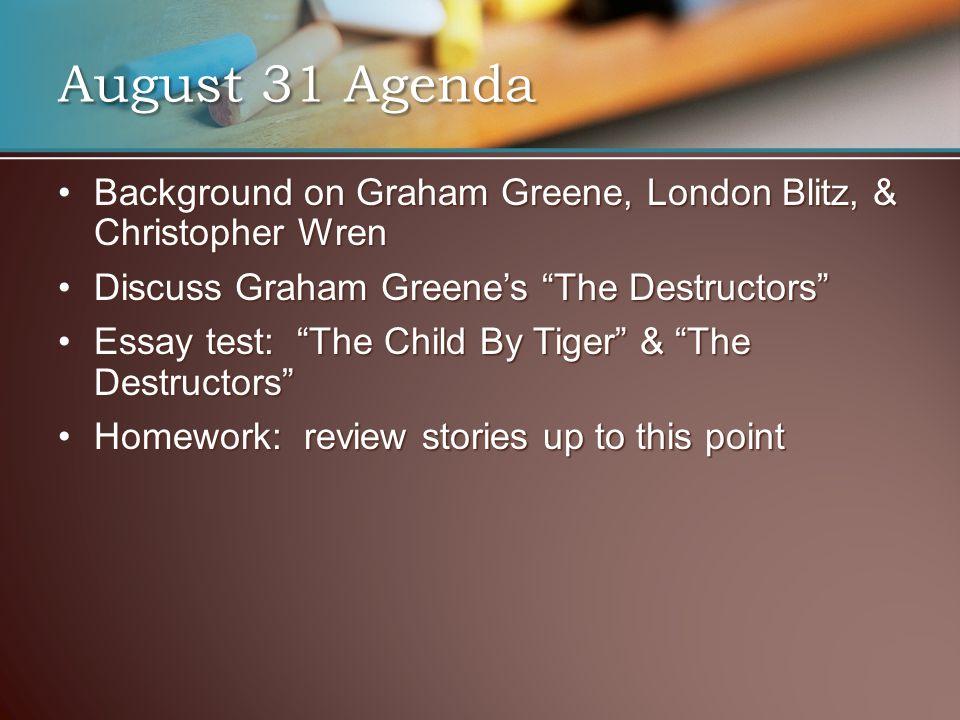 August 31 Agenda Background on Graham Greene, London Blitz, & Christopher Wren. Discuss Graham Greene's The Destructors