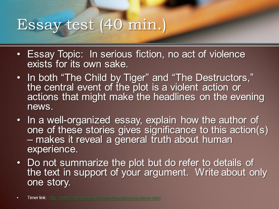 Essay test (40 min.) Essay Topic: In serious fiction, no act of violence exists for its own sake.