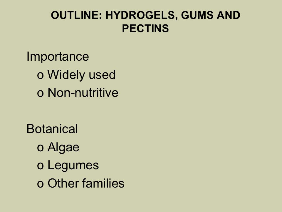 OUTLINE: HYDROGELS, GUMS AND PECTINS