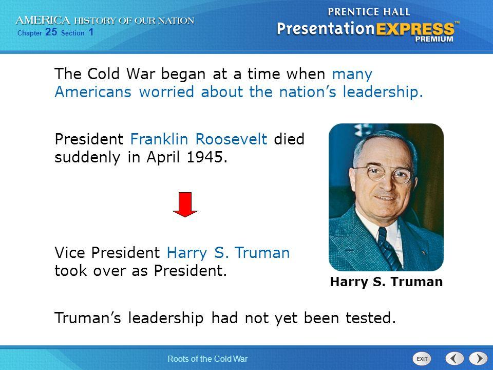 President Franklin Roosevelt died suddenly in April 1945.