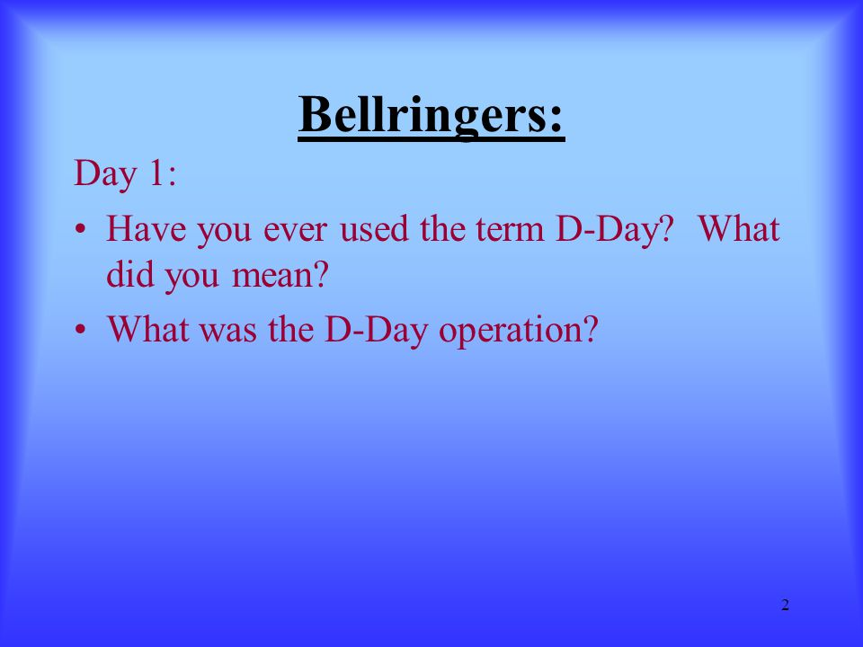 Bellringers: Day 1: Have you ever used the term D-Day.