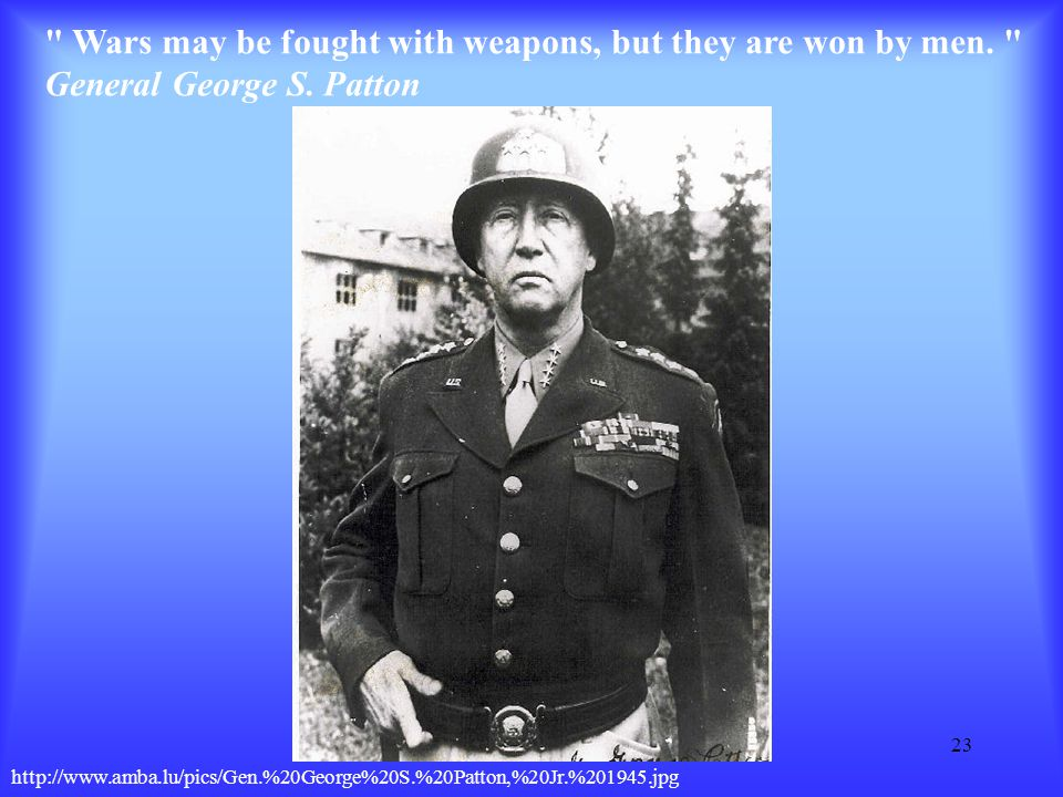 Wars may be fought with weapons, but they are won by men