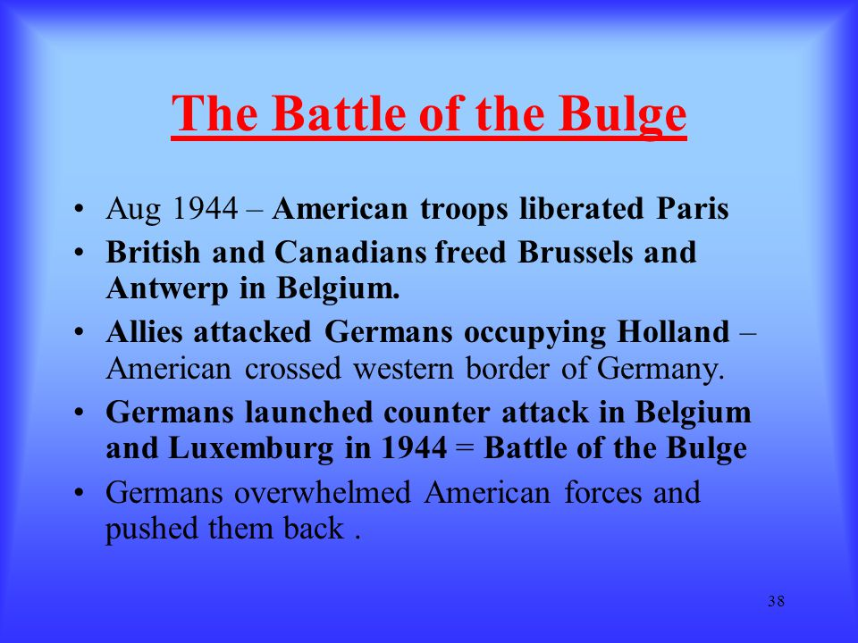 The Battle of the Bulge Aug 1944 – American troops liberated Paris