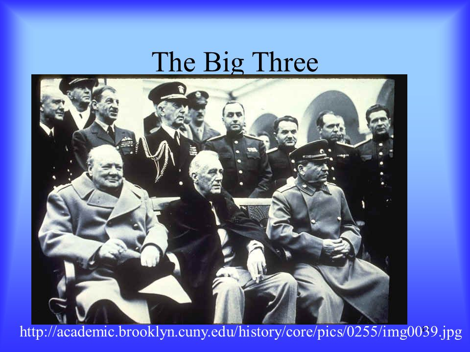 The Big Three http://academic.brooklyn.cuny.edu/history/core/pics/0255/img0039.jpg