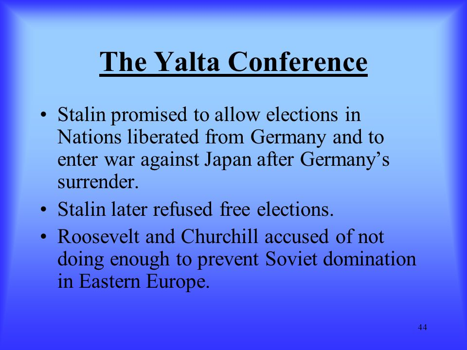 The Yalta Conference Stalin promised to allow elections in Nations liberated from Germany and to enter war against Japan after Germany's surrender.