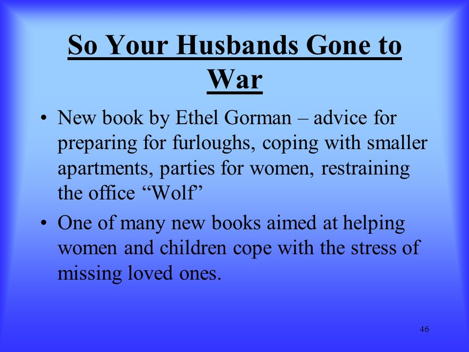 So Your Husbands Gone to War