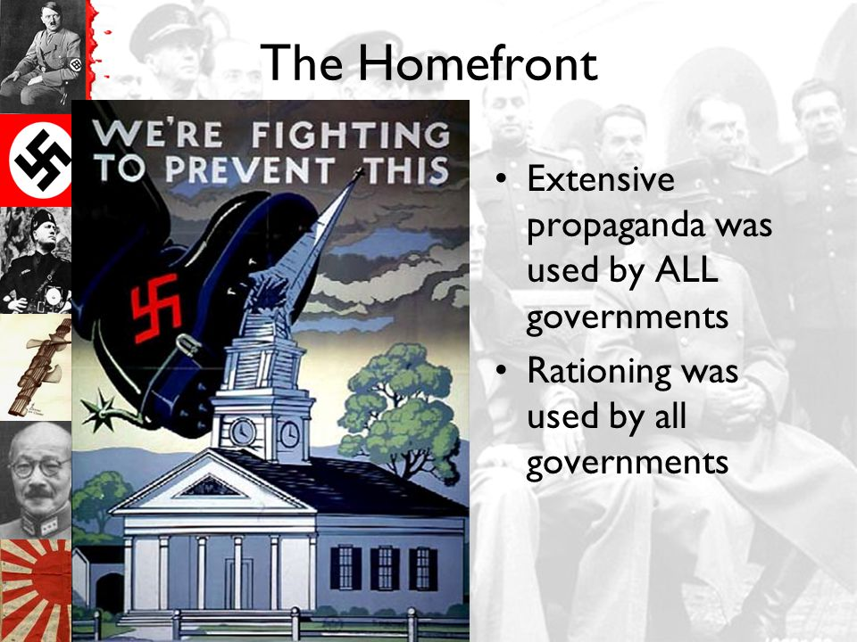 The Homefront Extensive propaganda was used by ALL governments