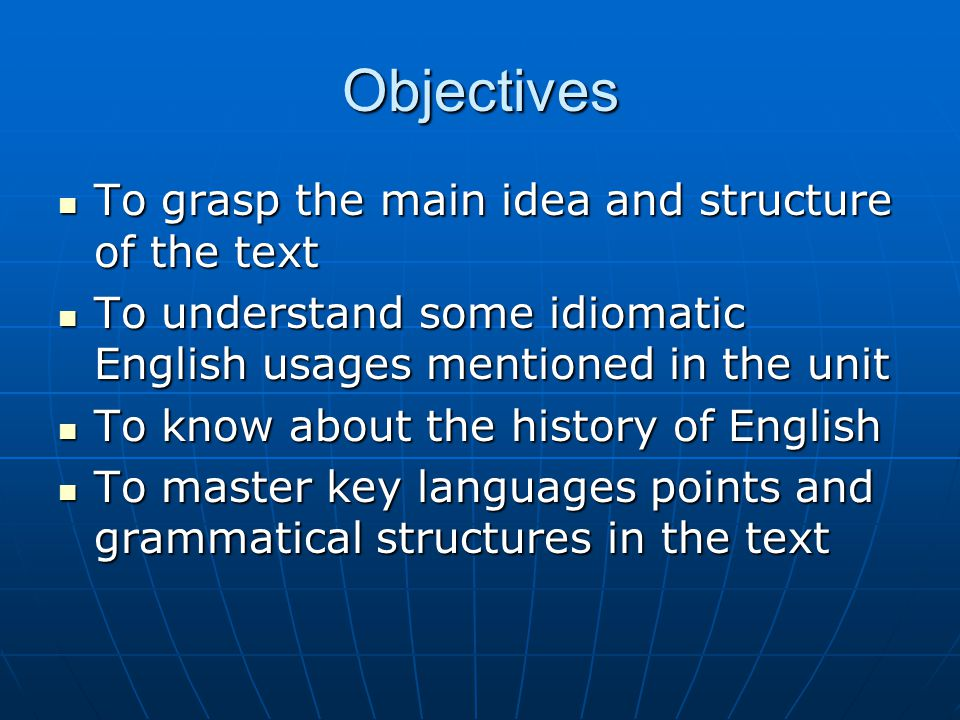Objectives To grasp the main idea and structure of the text