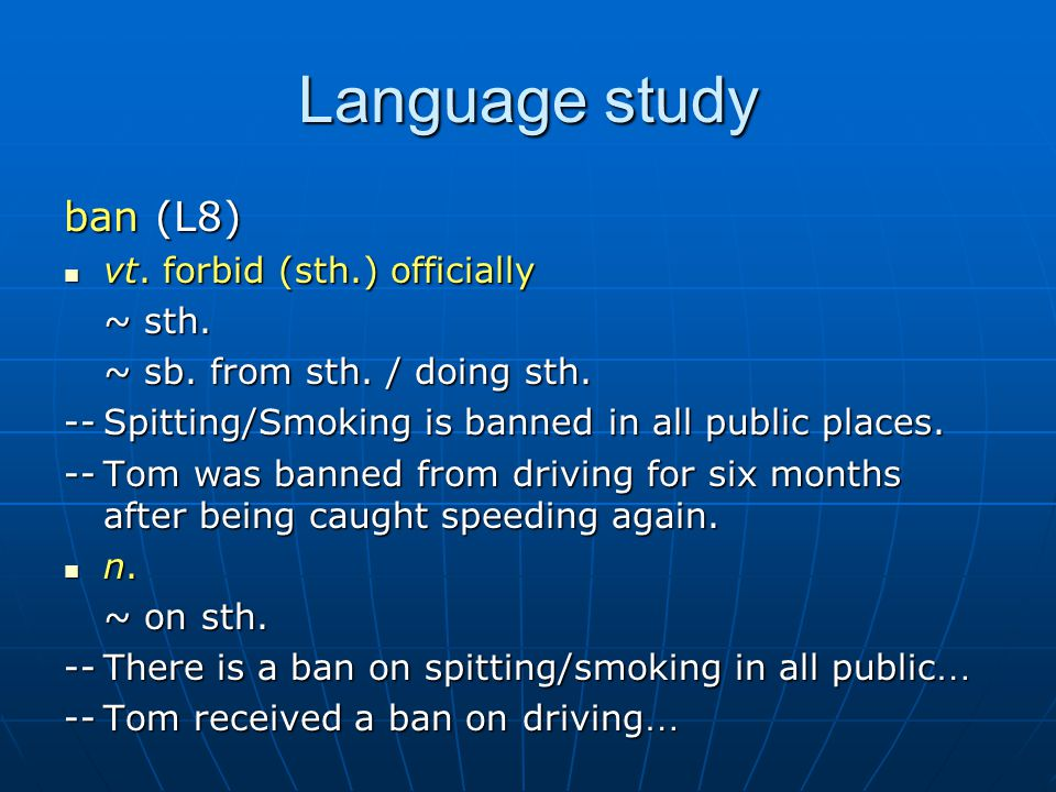 Language study ban (L8) vt. forbid (sth.) officially ~ sth.