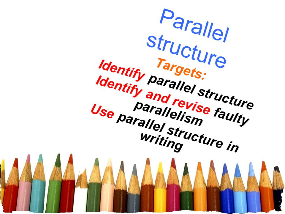 Parallel structure Identify parallel structure Targets: