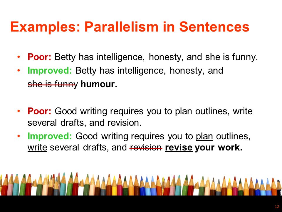 parallelism in writing In writing, parallelism is a grammatical or literary device that writers use to make moments in their writings more alluring and memorable this is a tool that can be used to make grammatically same sentences, or sentences that are similar in construction.