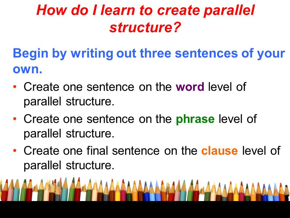 How do I learn to create parallel structure