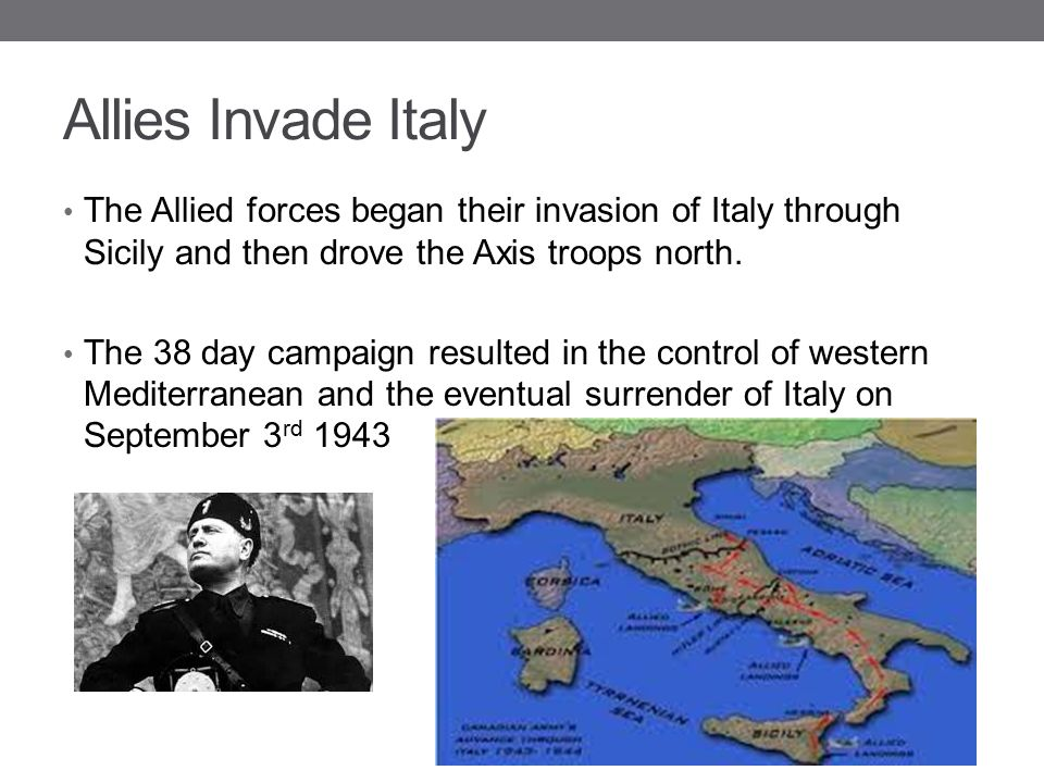 Allies Invade Italy The Allied forces began their invasion of Italy through Sicily and then drove the Axis troops north.