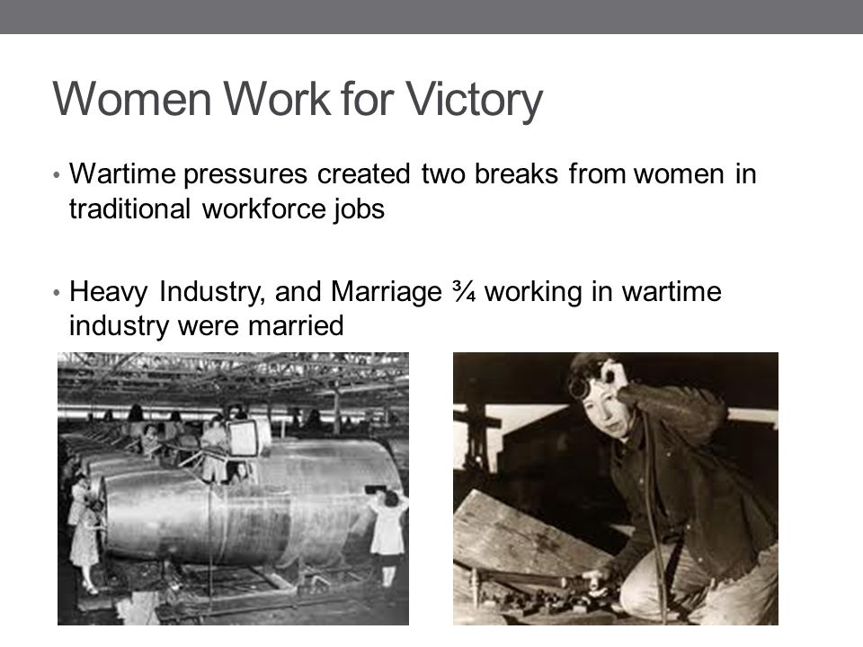 Women Work for Victory Wartime pressures created two breaks from women in traditional workforce jobs.