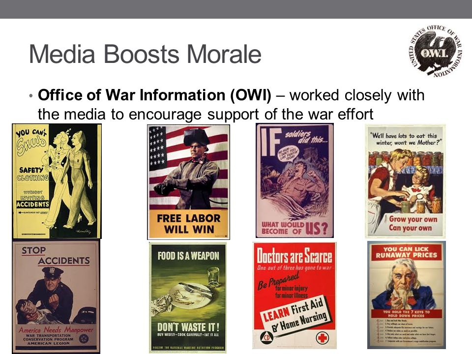 Media Boosts Morale Office of War Information (OWI) – worked closely with the media to encourage support of the war effort.