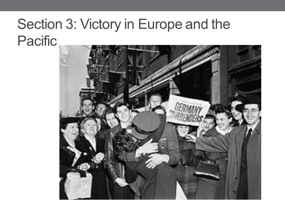 Section 3: Victory in Europe and the Pacific