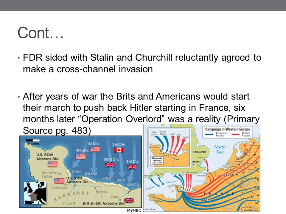 Cont… FDR sided with Stalin and Churchill reluctantly agreed to make a cross-channel invasion.