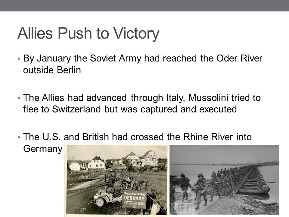 Allies Push to Victory By January the Soviet Army had reached the Oder River outside Berlin.