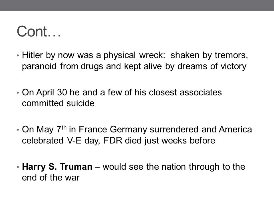 Cont… Hitler by now was a physical wreck: shaken by tremors, paranoid from drugs and kept alive by dreams of victory.