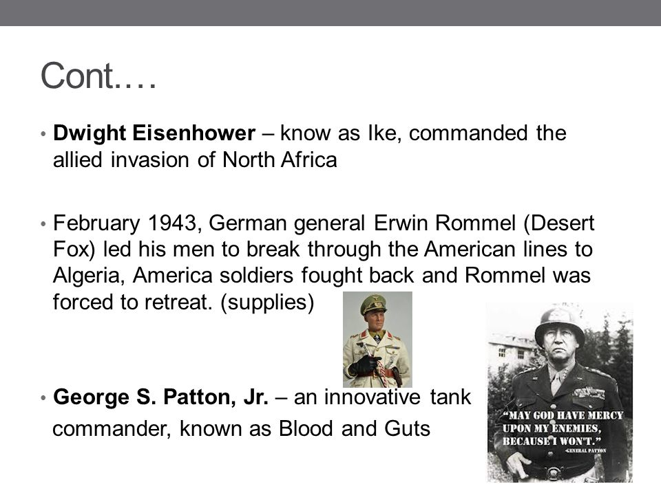 Cont.… Dwight Eisenhower – know as Ike, commanded the allied invasion of North Africa.