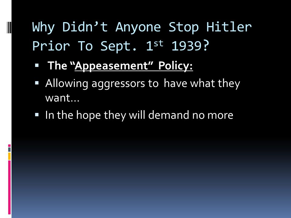 Why Didn't Anyone Stop Hitler Prior To Sept. 1st 1939