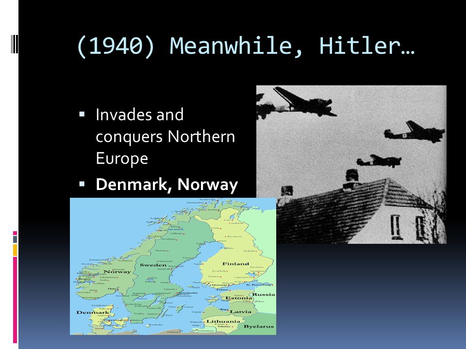 (1940) Meanwhile, Hitler… Invades and conquers Northern Europe