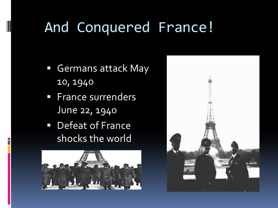 And Conquered France! Germans attack May 10, 1940