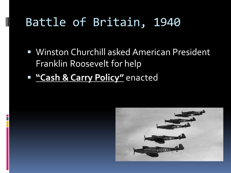 Battle of Britain, 1940 Winston Churchill asked American President Franklin Roosevelt for help.