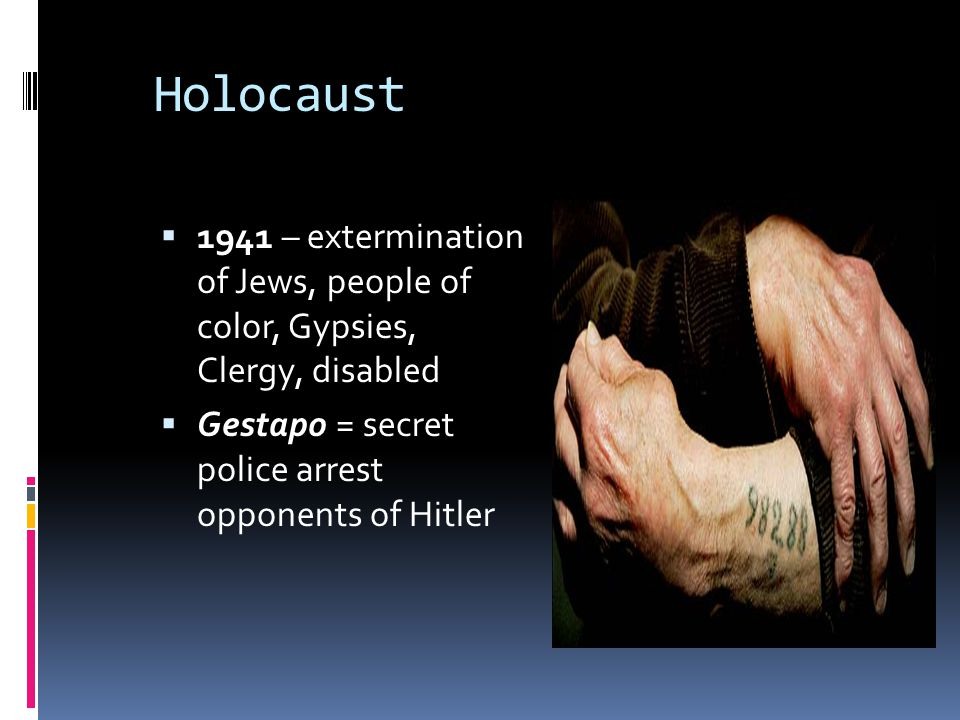 Holocaust 1941 – extermination of Jews, people of color, Gypsies, Clergy, disabled.