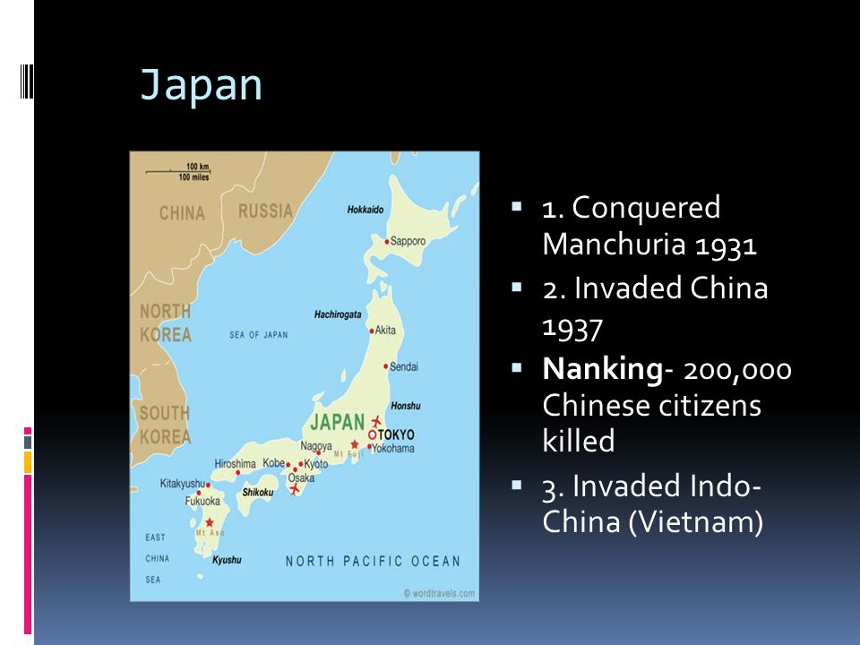 Japan 1. Conquered Manchuria 1931 2. Invaded China 1937