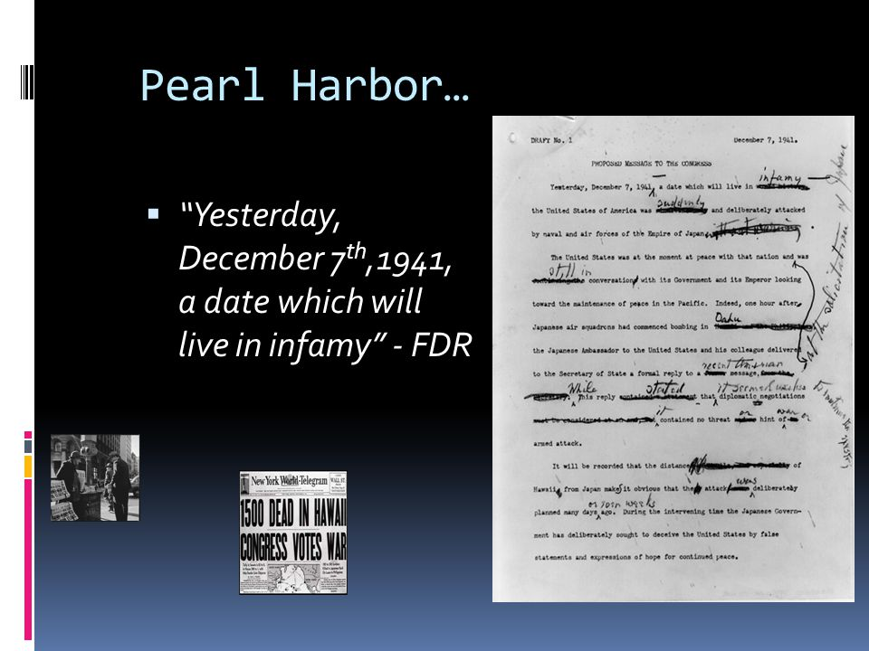 Pearl Harbor… Yesterday, December 7th,1941, a date which will live in infamy - FDR