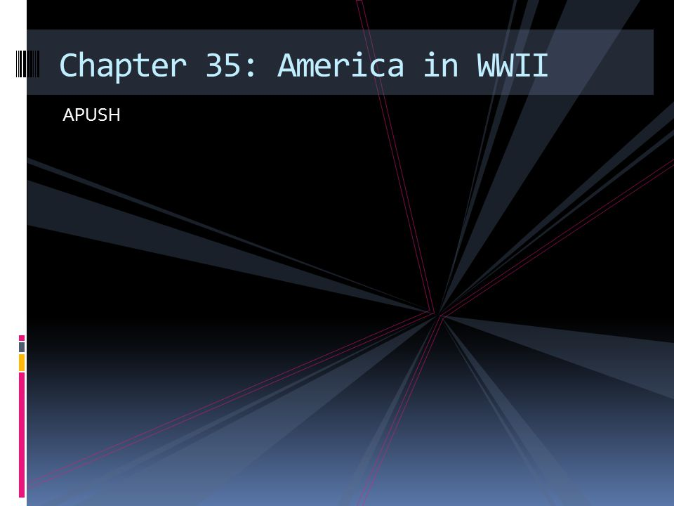 Chapter 35: America in WWII