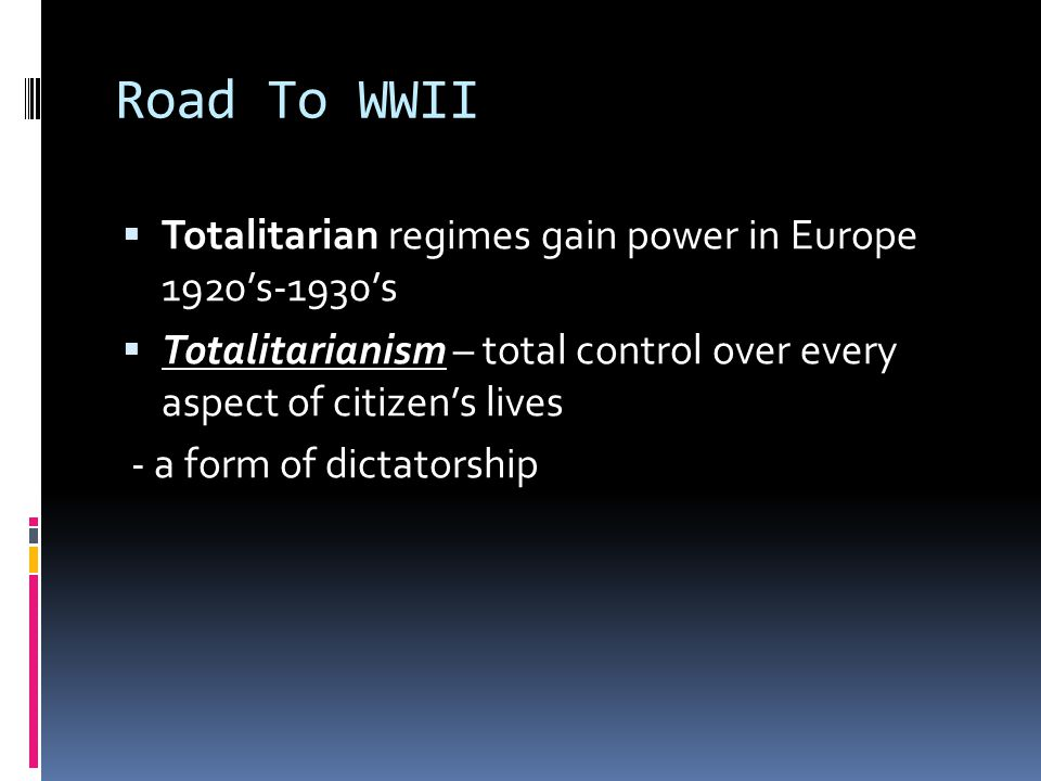 Road To WWII Totalitarian regimes gain power in Europe 1920's-1930's