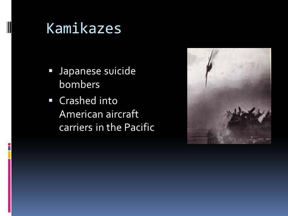 Kamikazes Japanese suicide bombers