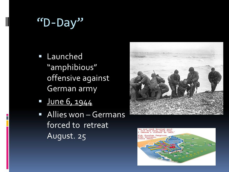 D-Day Launched amphibious offensive against German army