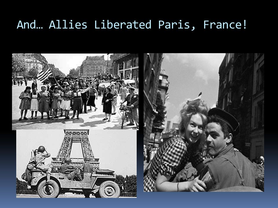 And… Allies Liberated Paris, France!