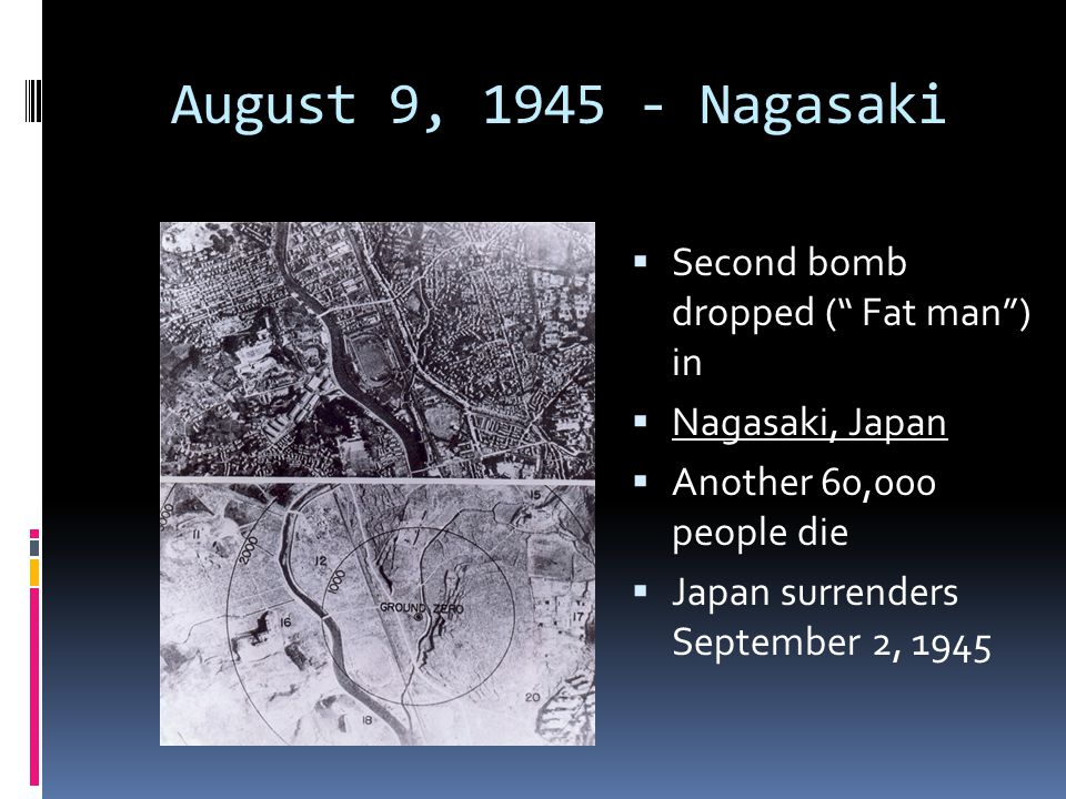 August 9, 1945 - Nagasaki Second bomb dropped ( Fat man ) in