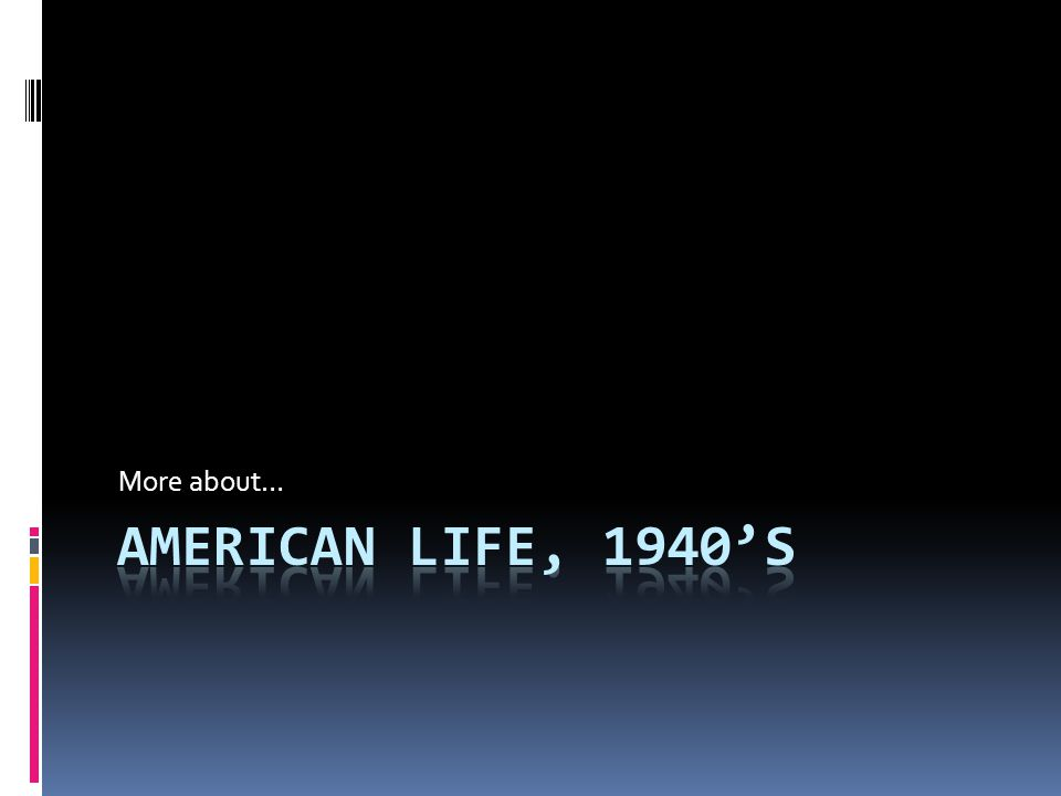 More about… American Life, 1940's