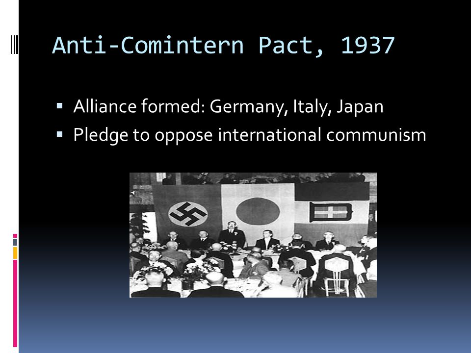 Anti-Comintern Pact, 1937 Alliance formed: Germany, Italy, Japan