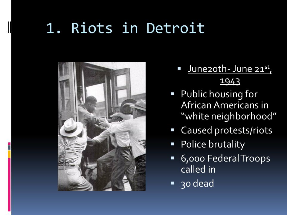 1. Riots in Detroit June20th- June 21st, 1943