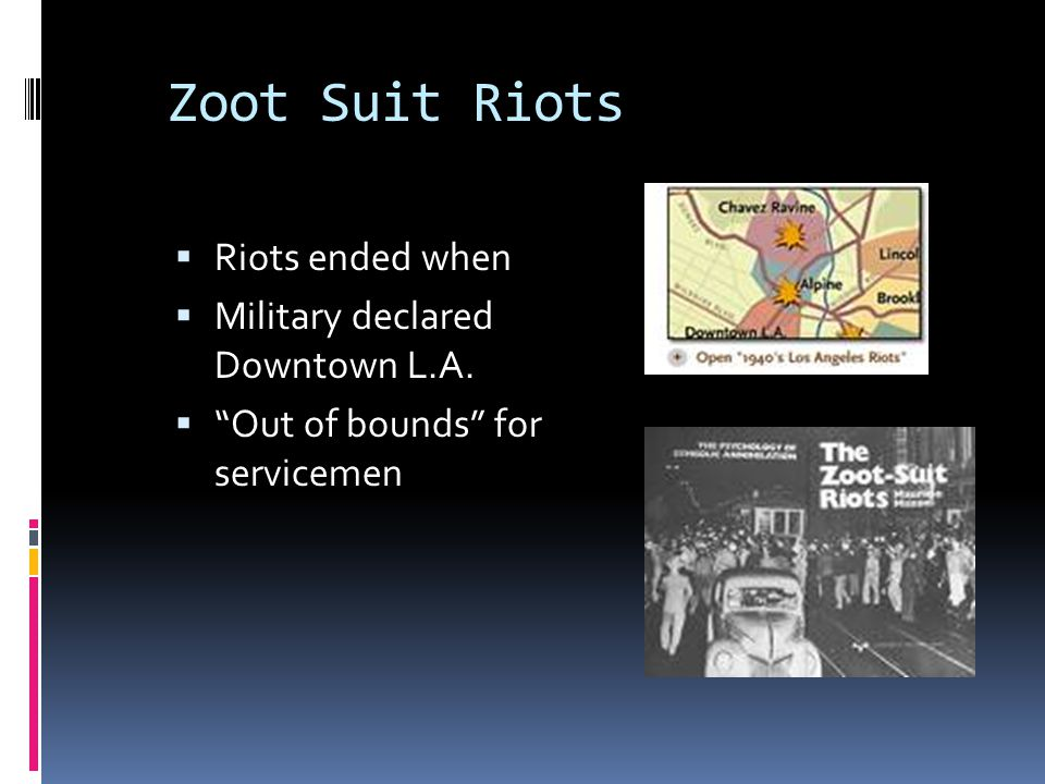Zoot Suit Riots Riots ended when Military declared Downtown L.A.