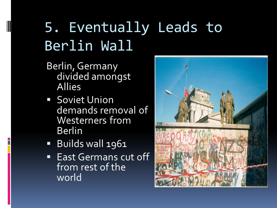 5. Eventually Leads to Berlin Wall