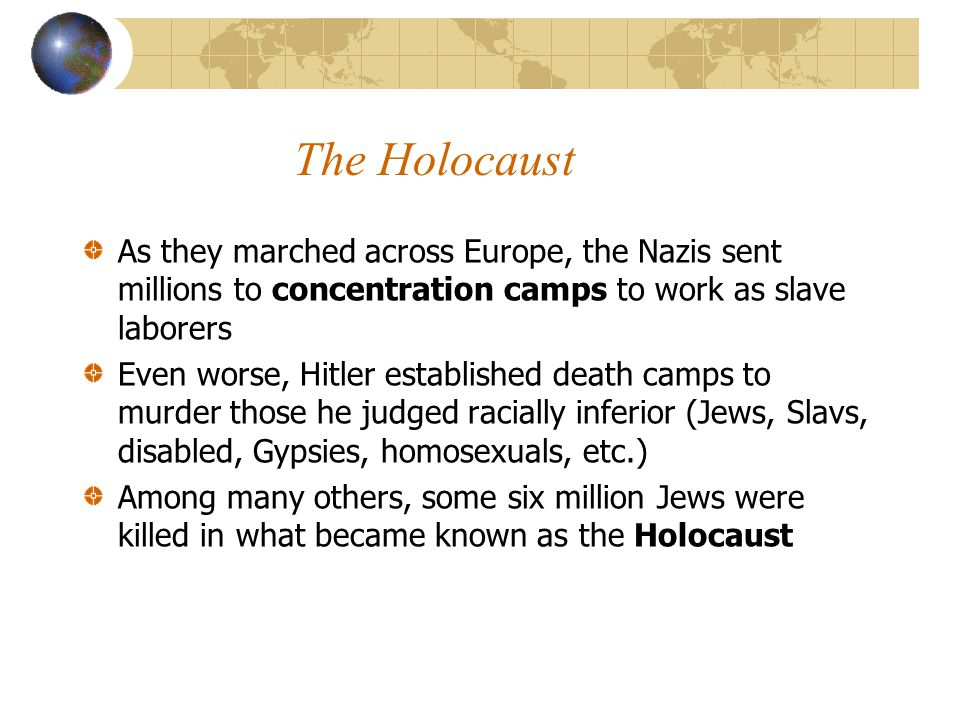 The Holocaust As they marched across Europe, the Nazis sent millions to concentration camps to work as slave laborers.
