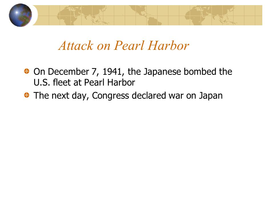 Attack on Pearl Harbor On December 7, 1941, the Japanese bombed the U.S.