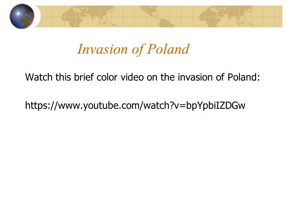 Invasion of Poland Watch this brief color video on the invasion of Poland: https://www.youtube.com/watch v=bpYpbiIZDGw.