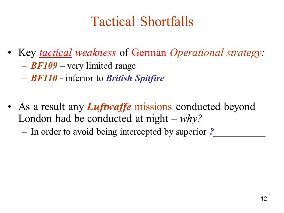 Tactical Shortfalls Key tactical weakness of German Operational strategy: BF109 – very limited range.