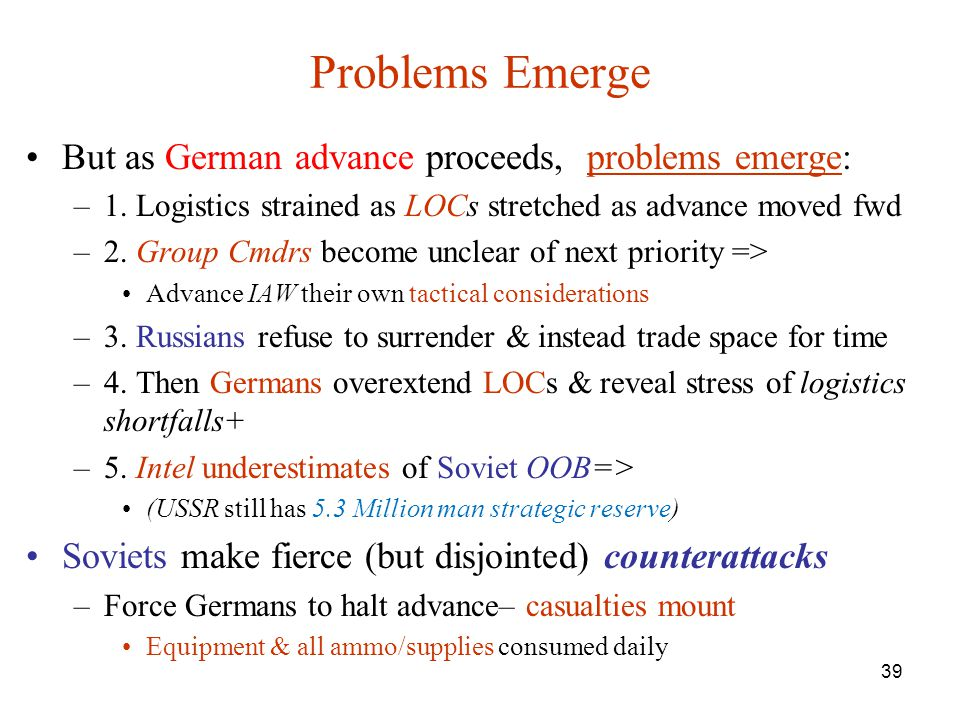 Problems Emerge But as German advance proceeds, problems emerge: