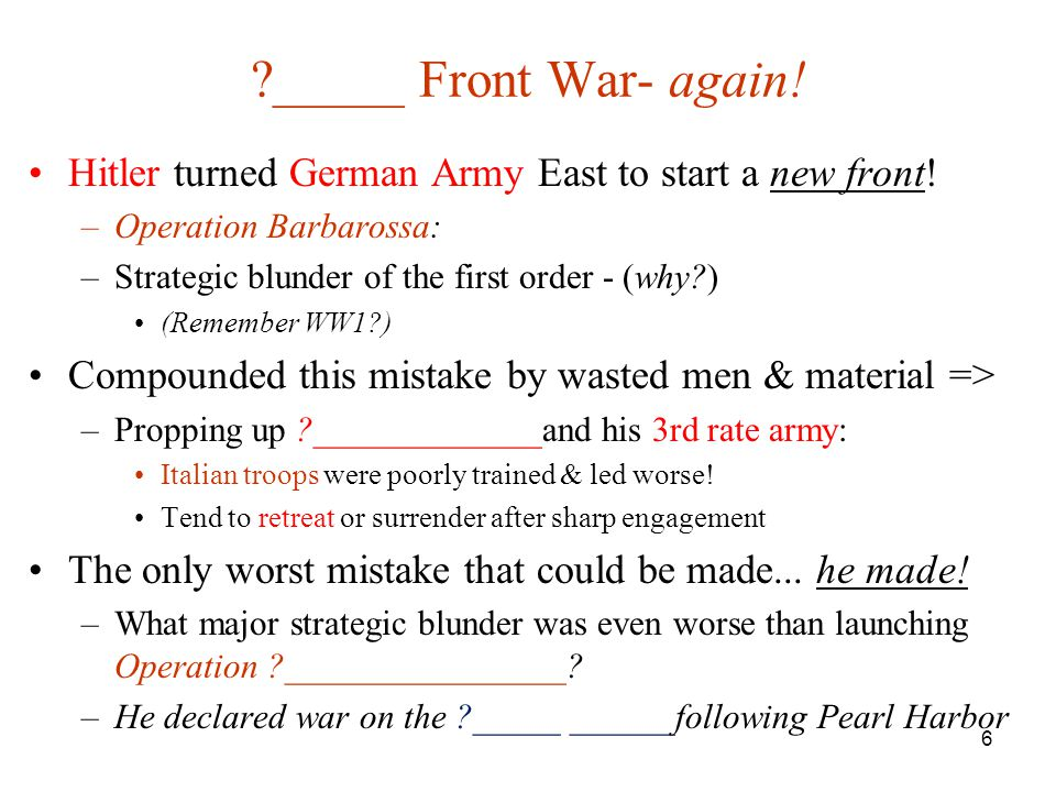 _____ Front War- again! Hitler turned German Army East to start a new front! Operation Barbarossa: