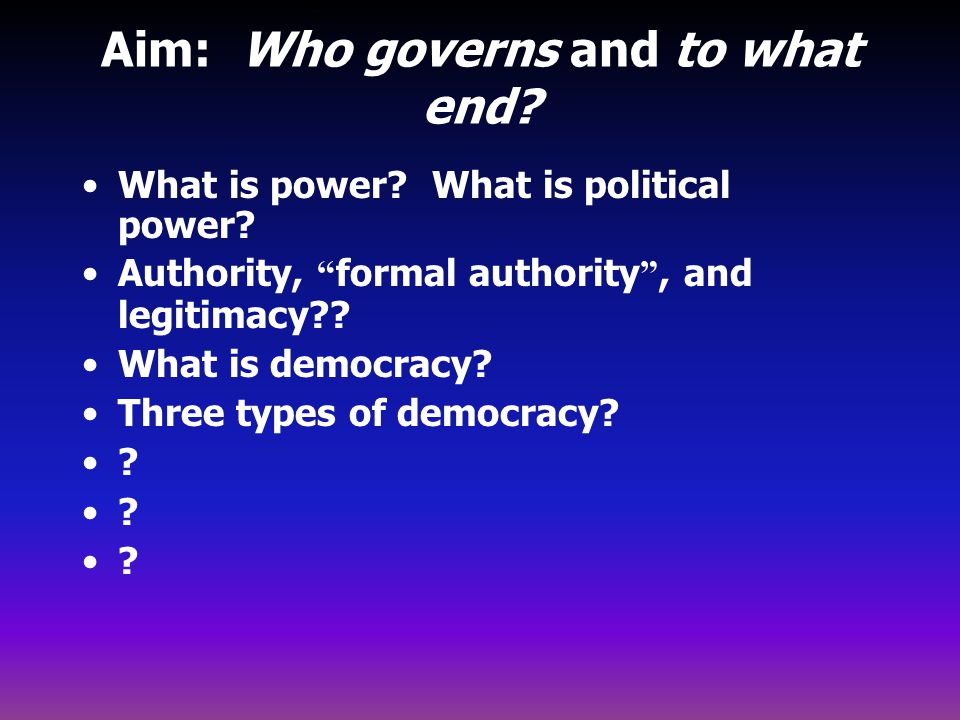 Aim: Who governs and to what end