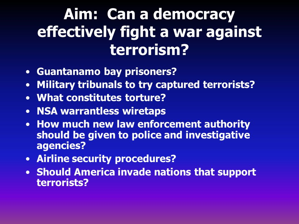 Aim: Can a democracy effectively fight a war against terrorism